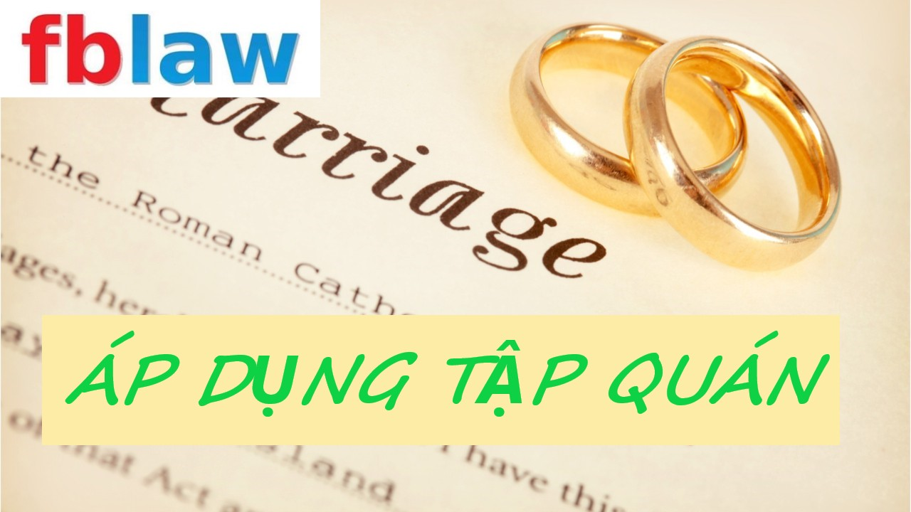 Vấn đề áp dụng tập quán trong hôn nhân và gia đình