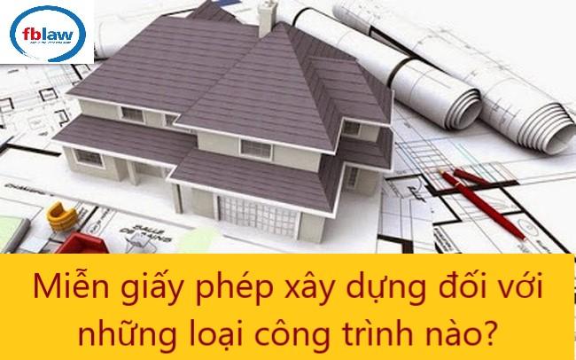 miễn giấy phép xây dựng đối với những loại công trình nào? - FBLAW