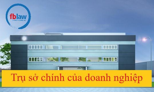 Những lưu ý khi lựa chọn địa chỉ trụ sở chính doanh nghiệp mới nhất