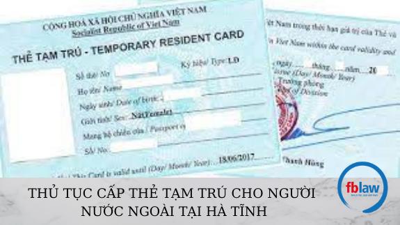 Thủ tục cấp thẻ tạm trú cho người nước ngoài tại Hà Tĩnh
