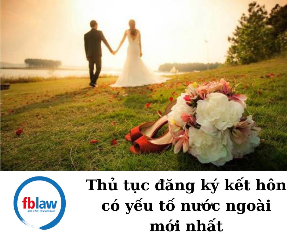 Thu-tuc-dang-ky-ket-hon-co-yeu-to-nuoc-ngoai-moi-nhat